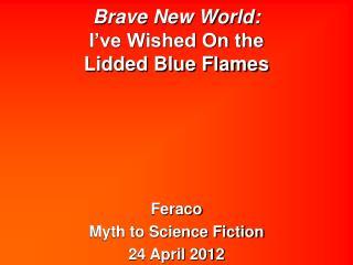 Brave New World:  I ve Wished On the  Lidded Blue Flames