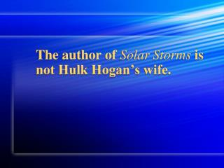 The author of Solar Storms is not Hulk Hogan s wife.