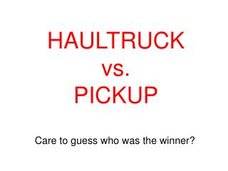 HAULTRUCK vs. PICKUP