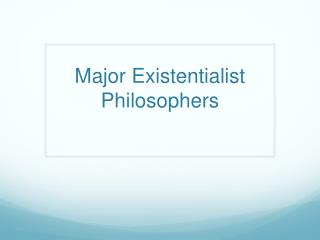 Major Existentialist Philosophers