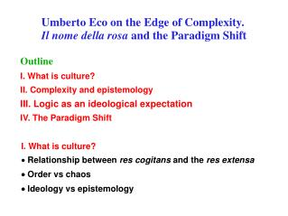 I. What is culture   Relationship between res cogitans and the res extensa   Order vs chaos    Ideology vs epistemology