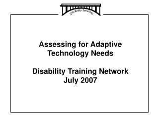 Assessing for Adaptive Technology Needs  Disability Training Network July 2007