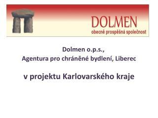 Dolmen o.p.s.,  Agentura pro chr nen  bydlen , Liberec   v projektu Karlovarsk ho kraje
