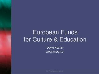 European Funds  for Culture  Education