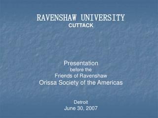 RAVENSHAW UNIVERSITY CUTTACK    Presentation  before the Friends of Ravenshaw Orissa Society of the Americas   Detroit J