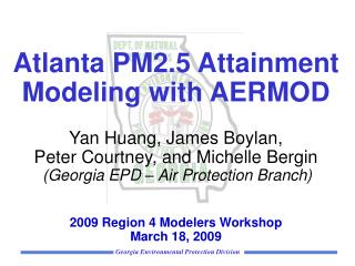 Atlanta PM2.5 Attainment Modeling with AERMOD    Yan Huang, James Boylan,  Peter Courtney, and Michelle Bergin   Georgia