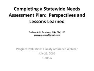 Completing a Statewide Needs Assessment Plan:  Perspectives and Lessons Learned  Darlene A.G. Groomes, PhD, CRC, LPC gra