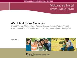 AMH Addictions Services Richard Harris, DHS Assistant Director for Addictions and Mental Health Karen Wheeler, Administr