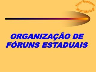 ORGANIZA  O DE F RUNS ESTADUAIS