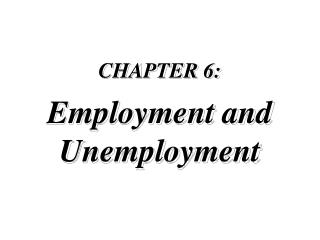 CHAPTER 6:  Employment and Unemployment