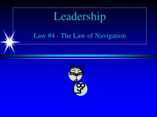 Leadership  Law 4 - The Law of Navigation