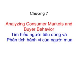 Chuong 7  Analyzing Consumer Markets and Buyer Behavior T m hiu ngui ti u d ng v   Ph n t ch h nh vi ca ngui mua