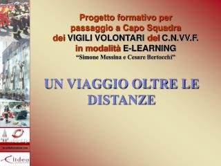 Progetto formativo per passaggio a Capo Squadra dei VIGILI VOLONTARI del C.N.VV.F.  in modalit  E-LEARNING  Simone Messi