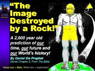 A 2,600 year old prediction of our time, our future and our World s history By Daniel the Prophet Daniel Chapter 2, From