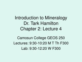 Introduction to Mineralogy Dr. Tark Hamilton Chapter 2: Lecture 4