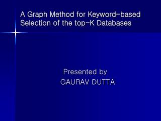A Graph Method for Keyword-based     Selection of the top-K Databases