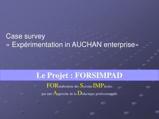 Case survey    Exp rimentation in AUCHAN enterprise
