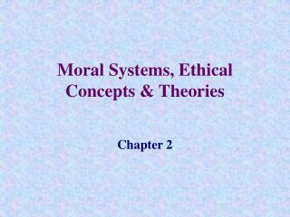 Moral Systems, Ethical Concepts  Theories
