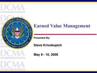 Earned Value Management    Presented By:  Steve Krivokopich  May 9 - 10, 2006