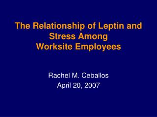 The Relationship of Leptin and Stress Among  Worksite Employees