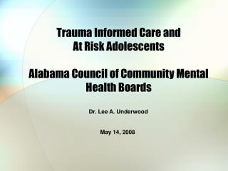 Trauma Informed Care and At Risk Adolescents  Alabama Council of Community Mental Health Boards