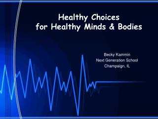 Healthy Choices  for Healthy Minds  Bodies