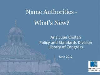 Ana Lupe Crist n Policy and Standards Division  Library of Congress  June 2012