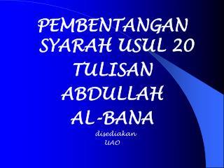 PEMBENTANGAN SYARAH USUL 20 TULISAN ABDULLAH  AL-BANA    disediakan UAO
