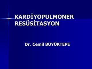 KARDIYOPULMONER      RES SITASYON     Dr. Cemil B Y KTEPE