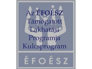 Az  FO SZ T mogatott Lakhat si Programja Kulcsprogram