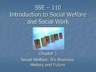 SSE   110 Introduction to Social Welfare and Social Work