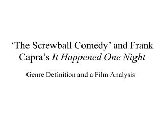 The Screwball Comedy  and Frank Capra s It Happened One Night
