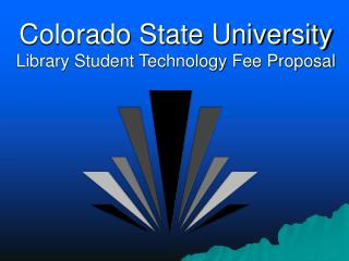 Colorado State University Library Student Technology Fee Proposal