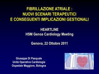FIBRILLAZIONE ATRIALE :  NUOVI SCENARI TERAPEUTICI  E CONSEGUENTI IMPLICAZIONI GESTIONALI   HEARTLINE  HSM Genoa Cardiol