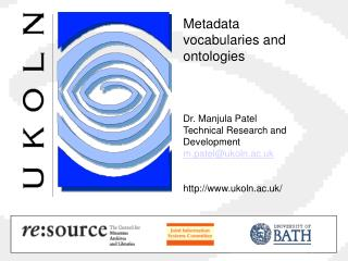 Metadata vocabularies and ontologies    Dr. Manjula Patel Technical Research and Development m.patelukoln.ac.uk   ukoln.