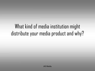 What kind of media institution might distribute?