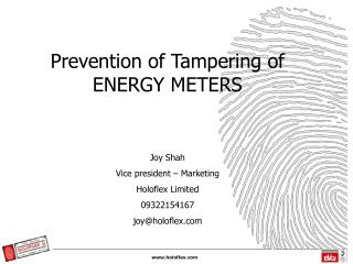 Prevention of Tampering of ENERGY METERS   Joy Shah Vice president   Marketing Holoflex Limited 09322154167 joyholoflex