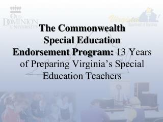 The Commonwealth Special Education  Endorsement Program: 13 Years of Preparing Virginia s Special Education Teachers