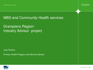 MBS and Community Health services  Grampians Region-  Industry Advisor  project