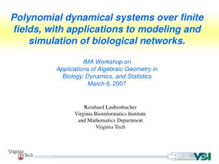 Polynomial dynamical systems over finite fields, with applications to modeling and simulation of biological networks.