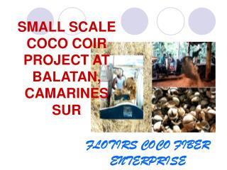 SMALL SCALE COCO COIR PROJECT AT BALATAN, CAMARINES SUR