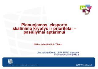 2009 m. baland io 16 d., Vilnius     Lina Vaitkeviciene, LEPA TPPD direktore lina.vaitkevicienelda.lt