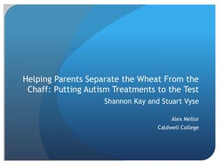 Helping Parents Separate the Wheat From the Chaff: Putting Autism Treatments to the Test
