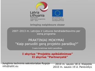 2007 2013 m. Latvijos ir Lietuvos bendradarbiavimo per siena programa   PRAKTINIAI MOKYMAI   Kaip paruo ti gera projekto