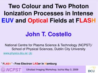 John T. Costello  National Centre for Plasma Science  Technology NCPST