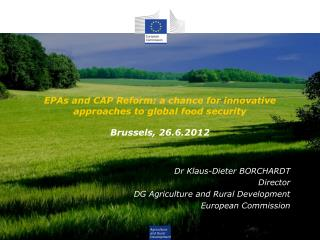 EPAs and CAP Reform: a chance for innovative approaches to global food security  Brussels, 26.6.2012