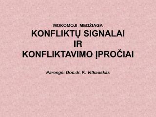 MOKOMOJI  MED IAGA KONFLIKTU SIGNALAI IR KONFLIKTAVIMO IPROCIAI  Parenge: Doc.dr. K. Vitkauskas