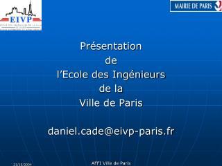 Pr sentation  de  l Ecole des Ing nieurs  de la  Ville de Paris  danieldeeivp-paris.fr