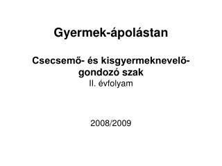 Gyermek- pol stan  Csecsemo-  s kisgyermeknevelo-gondoz  szak II.  vfolyam   2008