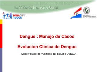 Dengue : Manejo de Casos  Evoluci n Cl nica de Dengue